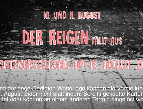 Eilmeldung – kein REIGEN im REGEN / Ersatztermin 15.8.
